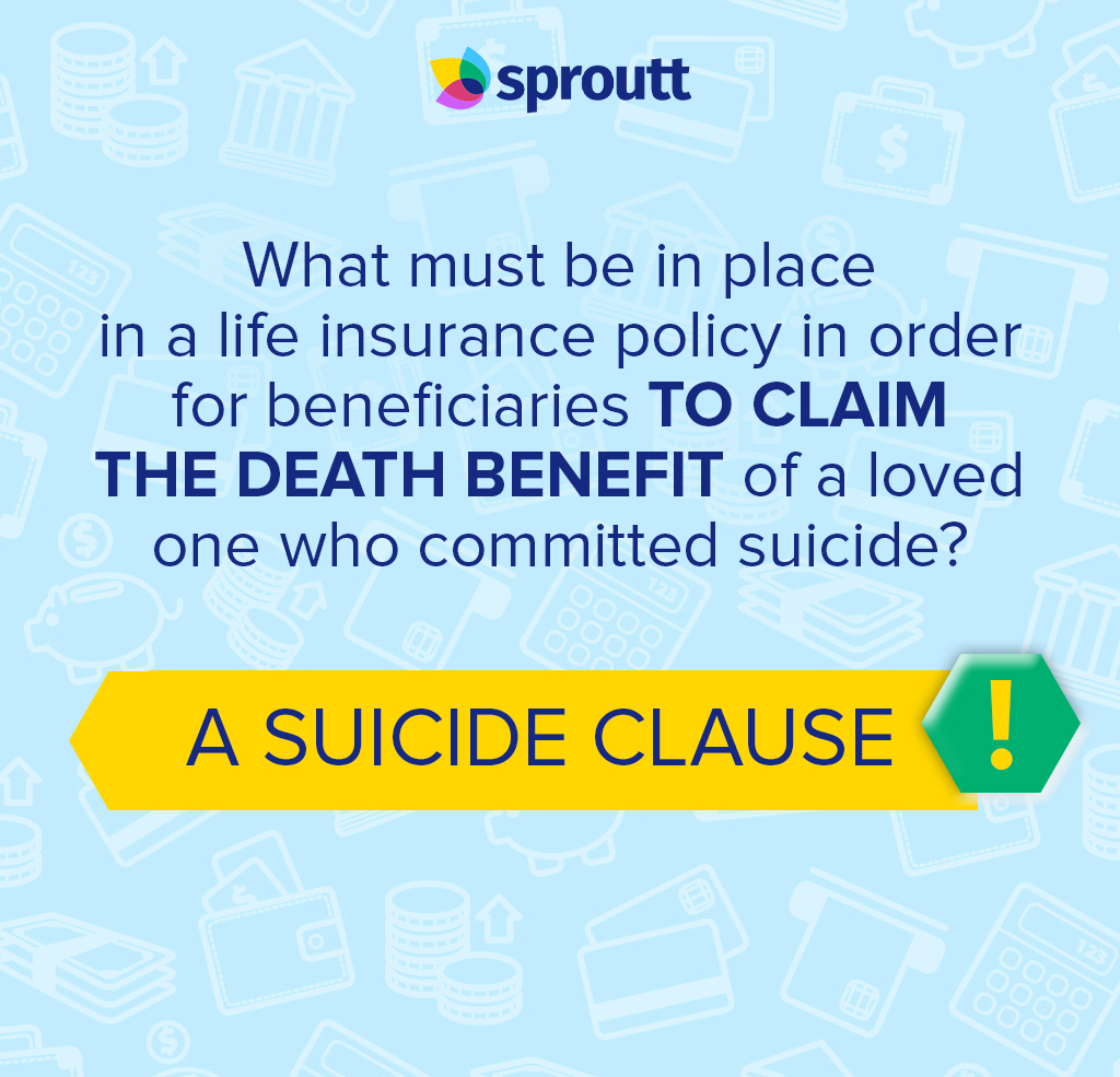 What must be in place in a life insurance policy in order for beneficiaries to claim the death benefit of a loved one who committed suicide?
